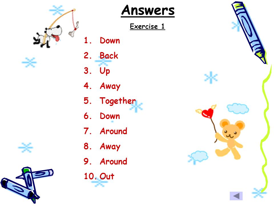 Answers Exercise 1 Down Back Up Away Together Around Out