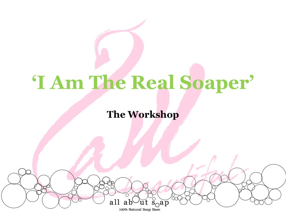 'I Am The Real Soaper' The Workshop