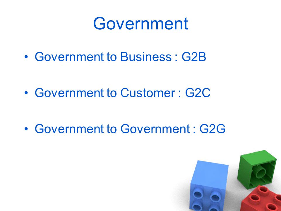 Government Government to Business : G2B Government to Customer : G2C
