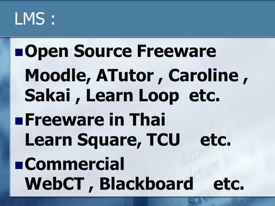 LMS : Open Source Freeware. Moodle, ATutor , Caroline , Sakai , Learn Loop etc. Freeware in Thai Learn Square, TCU etc.