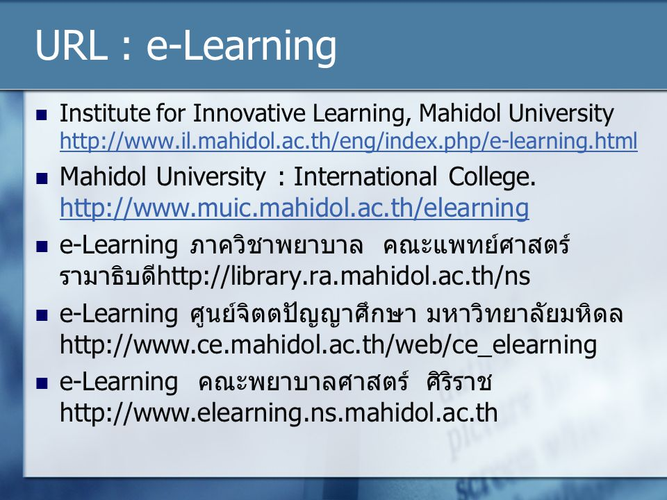 URL : e-Learning Institute for Innovative Learning, Mahidol University http://www.il.mahidol.ac.th/eng/index.php/e-learning.html.