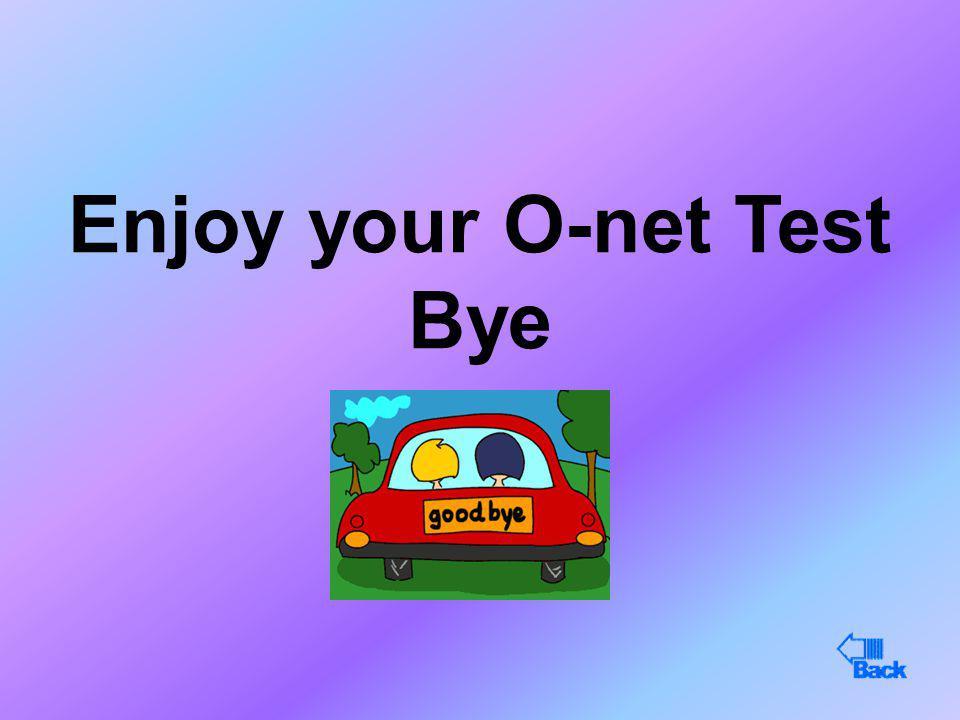 Enjoy your O-net Test Bye