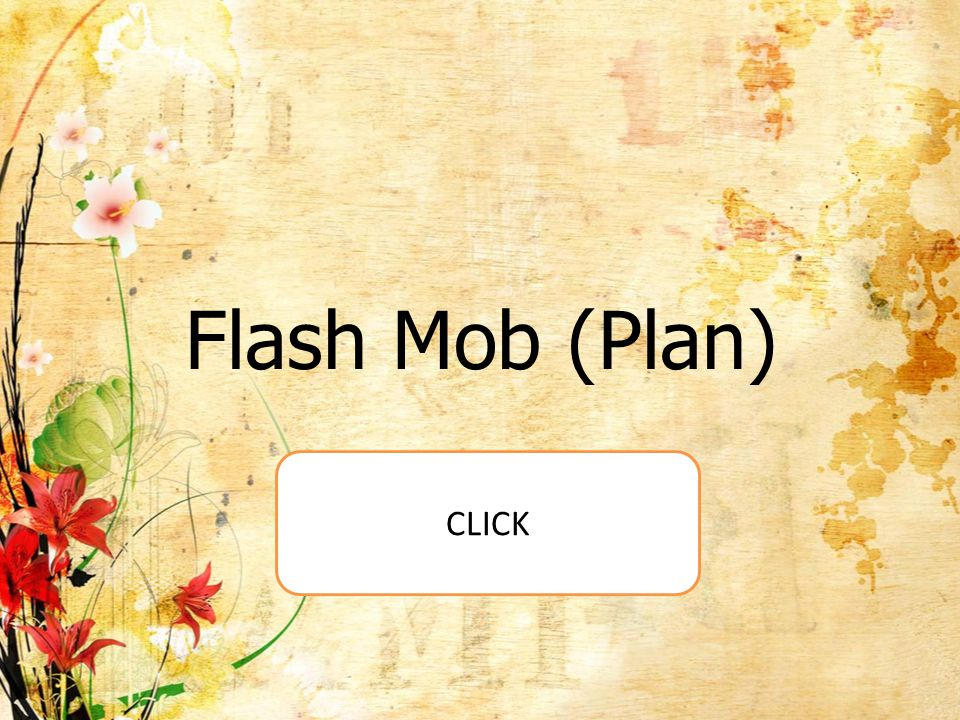 Flash Mob (Plan) CLICK