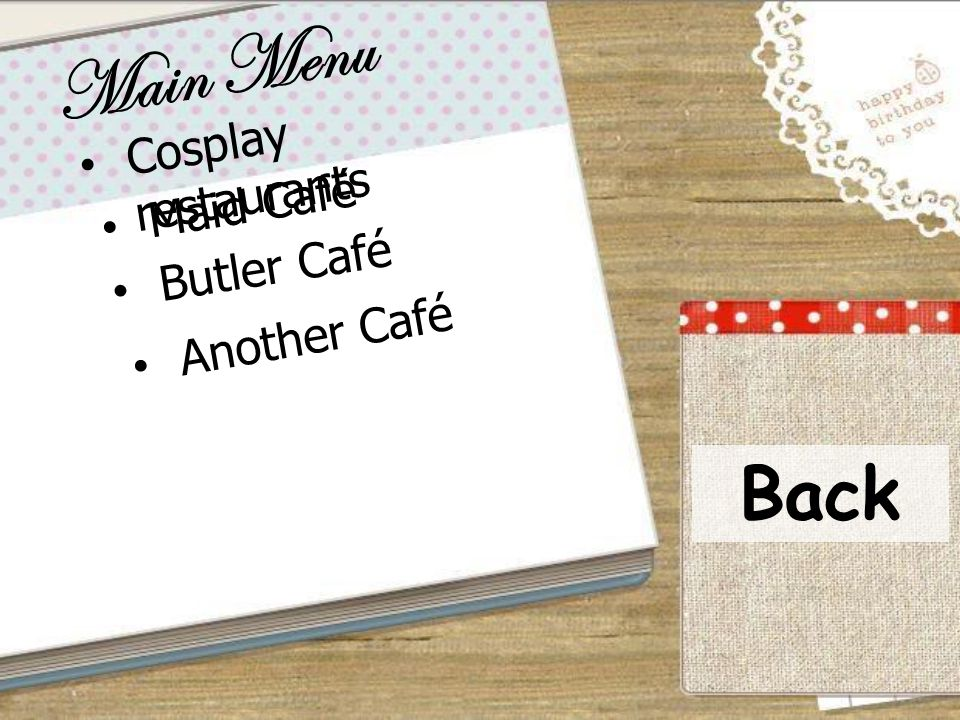 Main Menu Cosplay restaurants Maid Café Butler Café Another Café Back