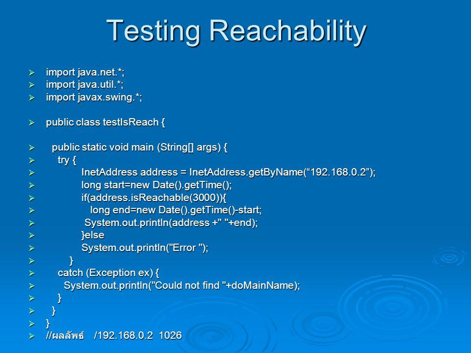 Testing Reachability import java.net.*; import java.util.*;