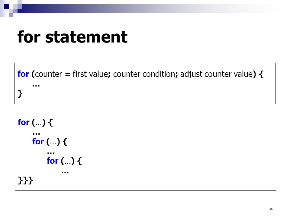 for statement for (counter = first value; counter condition; adjust counter value) { … } for (…) {