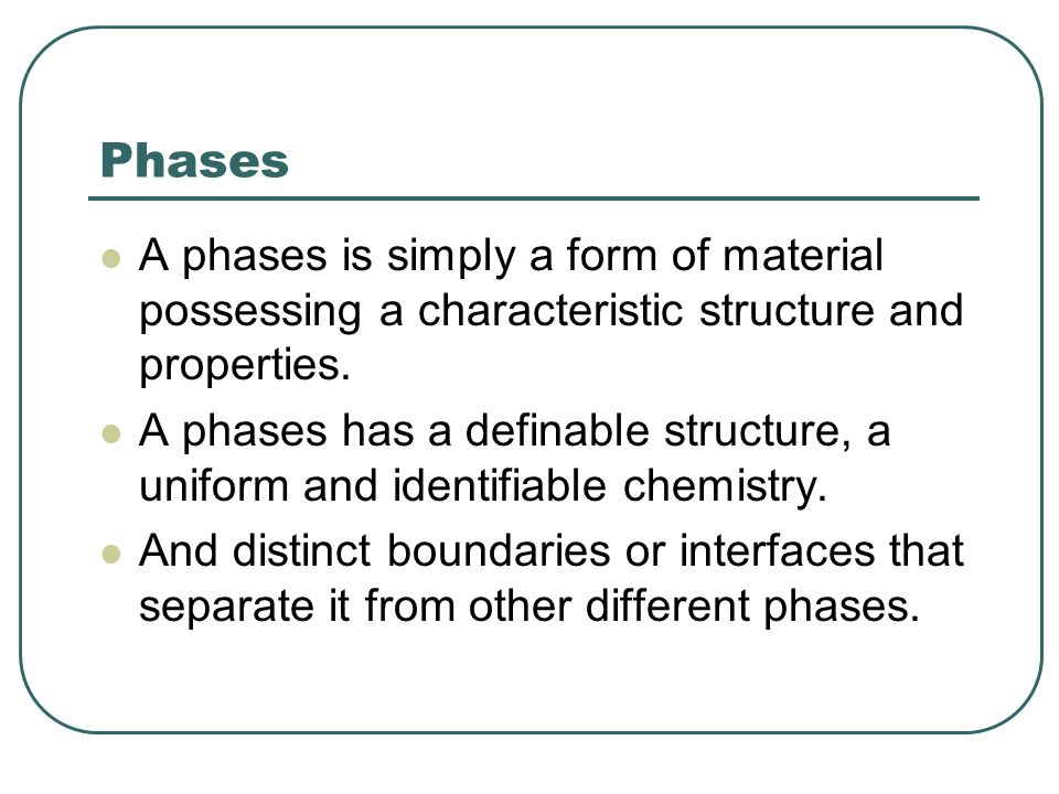 Phases A phases is simply a form of material possessing a characteristic structure and properties.