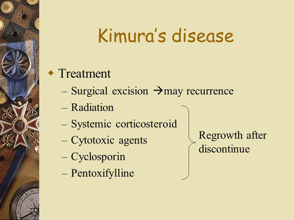 Kimura's disease Treatment Surgical excision may recurrence Radiation
