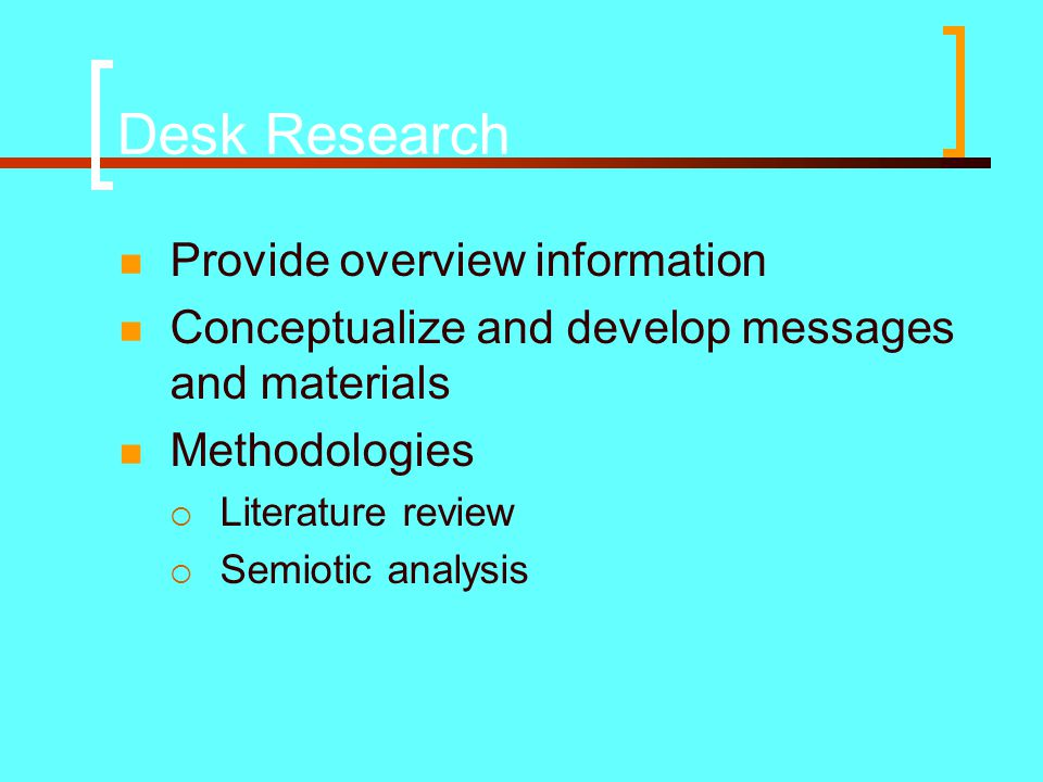 Desk Research Provide overview information
