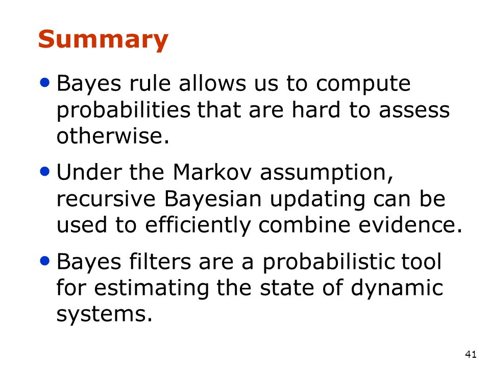 Summary Bayes rule allows us to compute probabilities that are hard to assess otherwise.