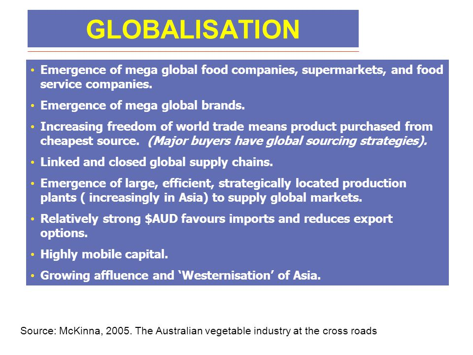 GLOBALISATION Emergence of mega global food companies, supermarkets, and food service companies. Emergence of mega global brands.