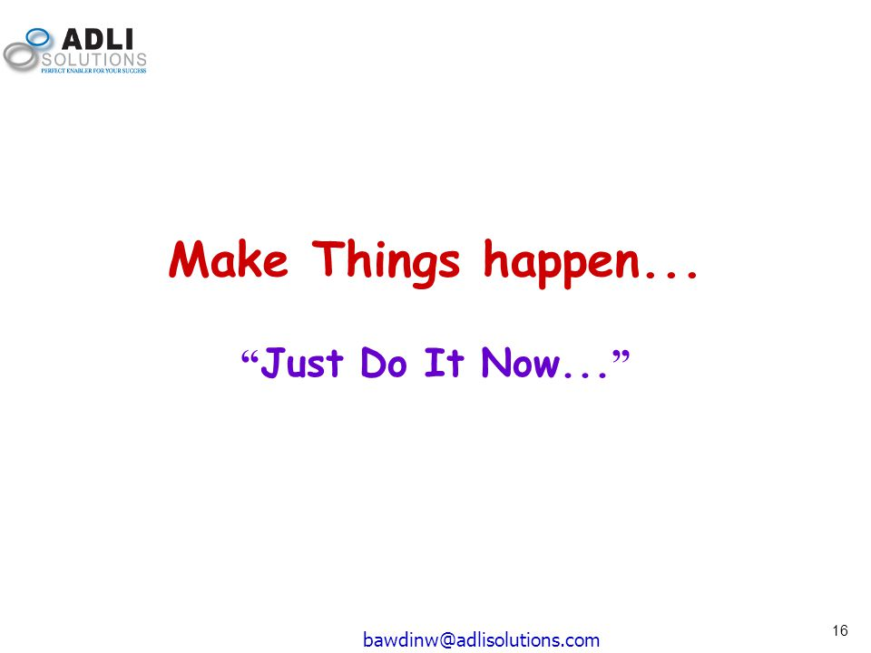 Make Things happen... Just Do It Now... bawdinw@adlisolutions.com