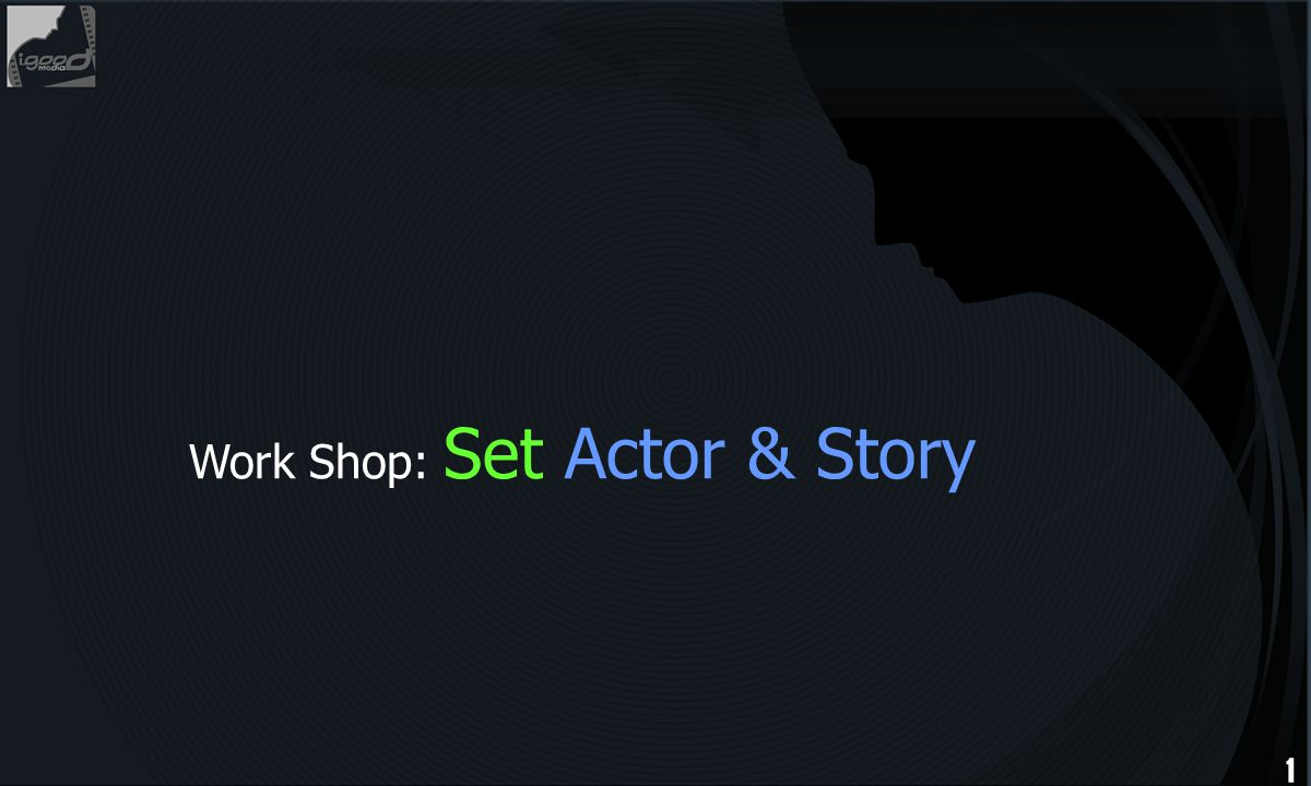 Work Shop: Set Actor & Story