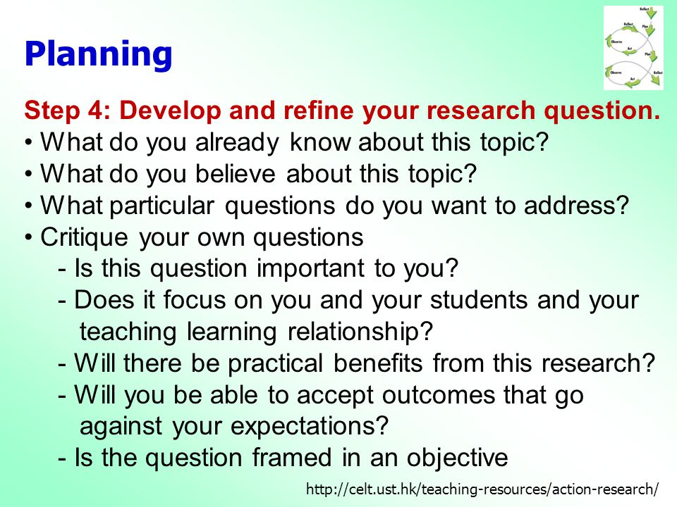 Planning Step 4: Develop and refine your research question.