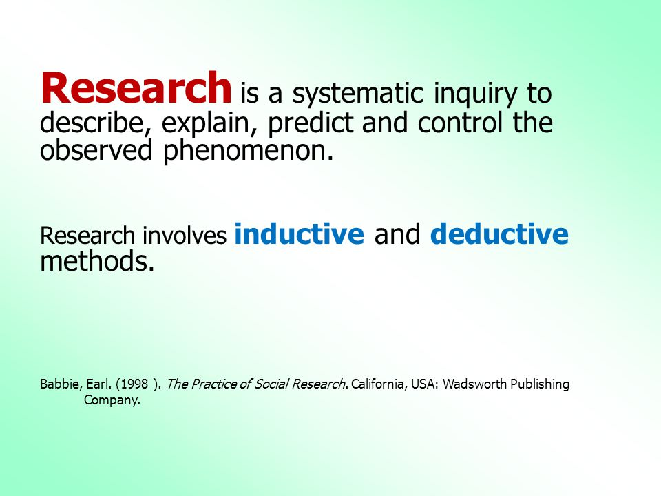 Research is a systematic inquiry to describe, explain, predict and control the observed phenomenon.