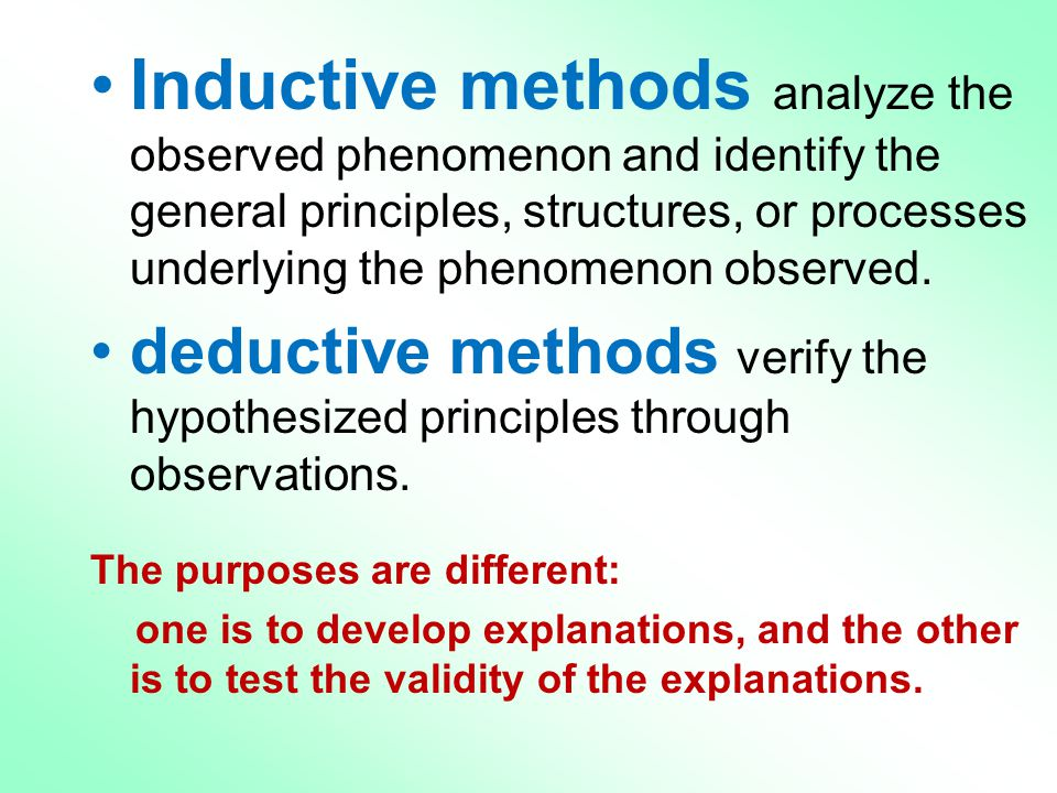 Inductive methods analyze the observed phenomenon and identify the general principles, structures, or processes underlying the phenomenon observed.