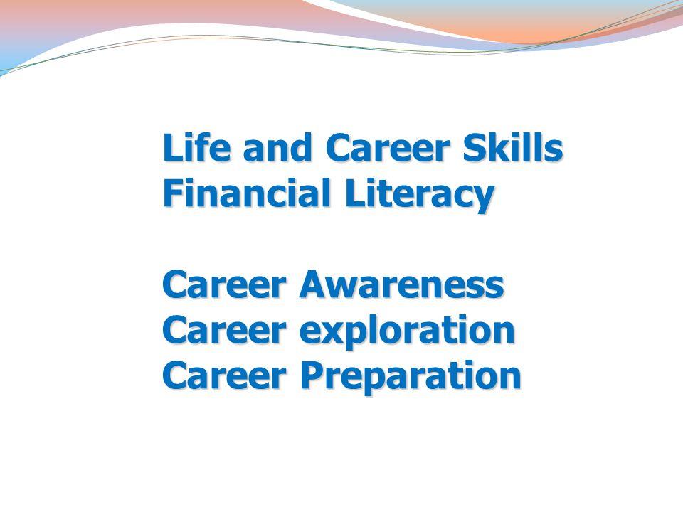 Life and Career Skills Financial Literacy Career Awareness Career exploration Career Preparation