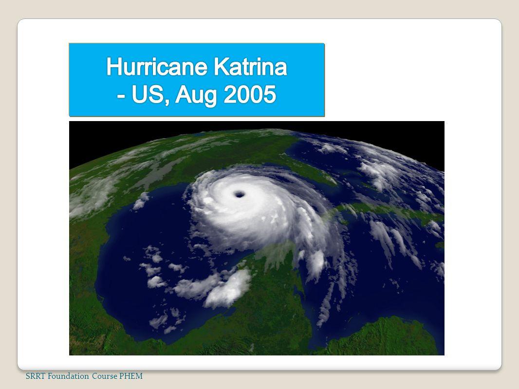 Hurricane Katrina - US, Aug 2005 SRRT Foundation Course PHEM
