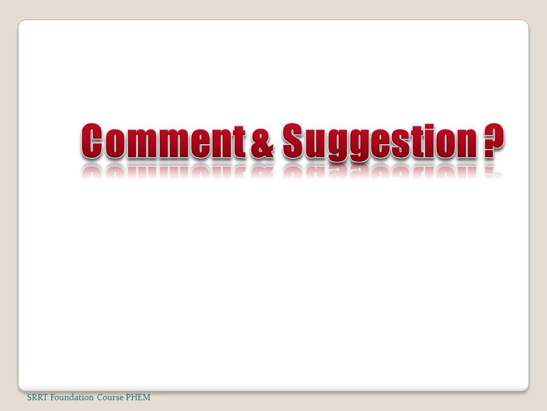 Comment & Suggestion SRRT Foundation Course PHEM