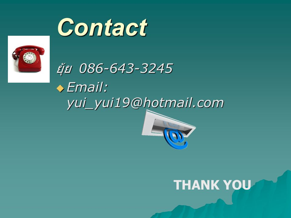 Contact ยุ้ย 086-643-3245 Email: yui_yui19@hotmail.com THANK YOU