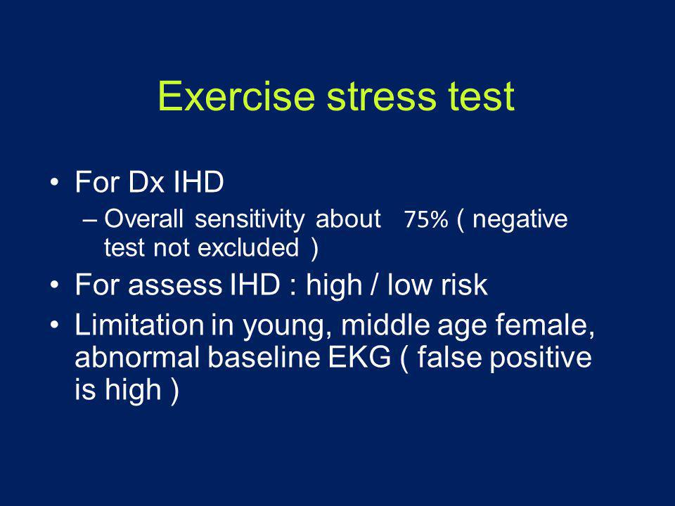 Exercise stress test For Dx IHD For assess IHD : high / low risk