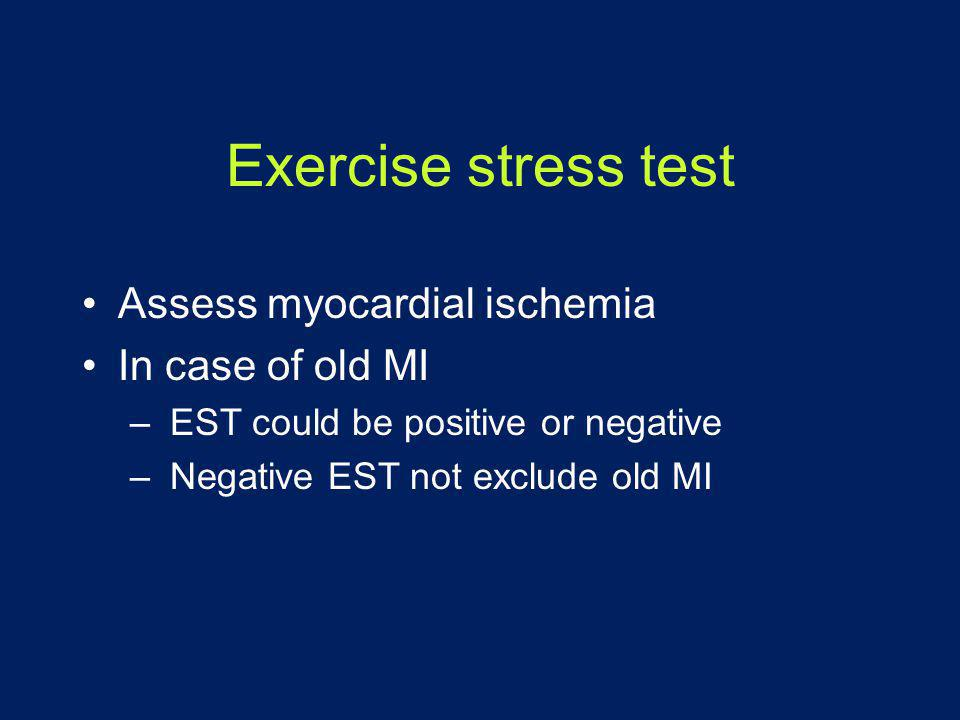 Exercise stress test Assess myocardial ischemia In case of old MI