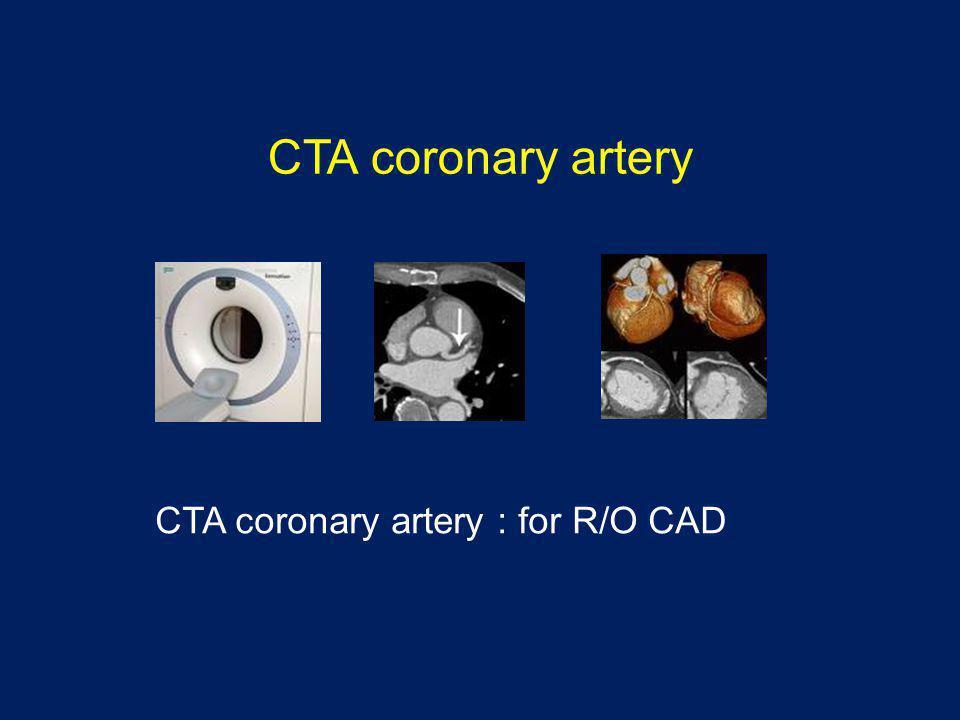 CTA coronary artery CTA coronary artery : for R/O CAD