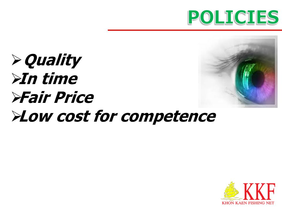 POLICIES Quality In time Fair Price Low cost for competence