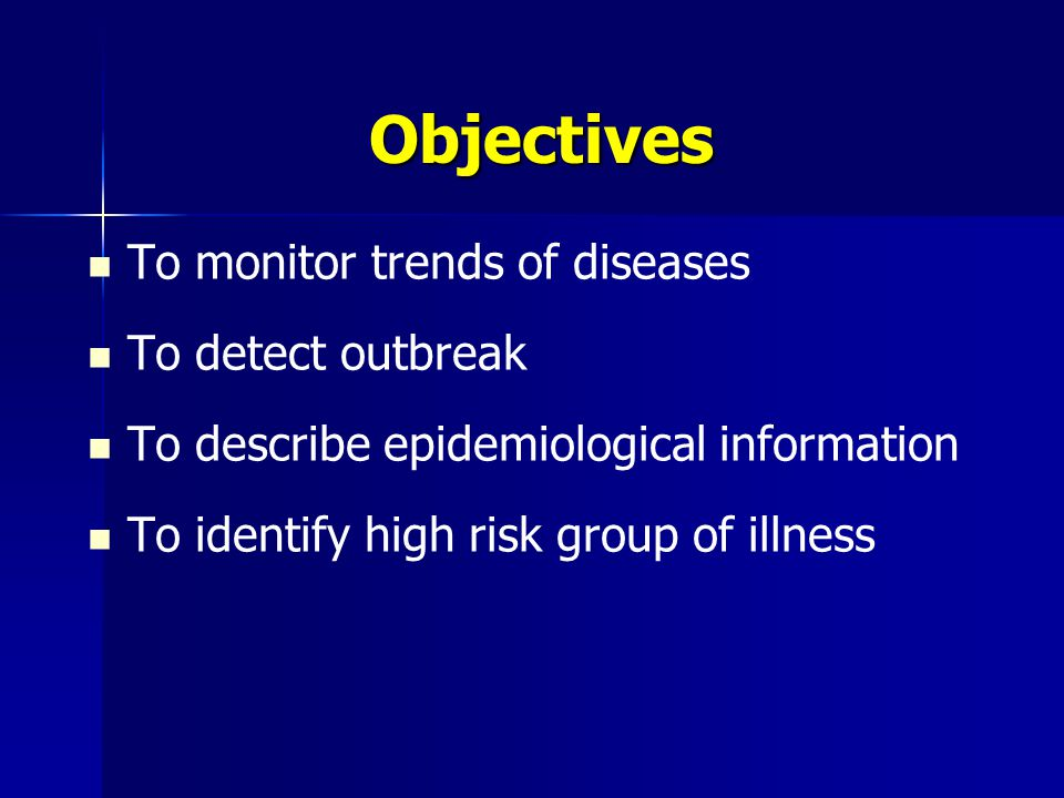 Objectives To monitor trends of diseases To detect outbreak