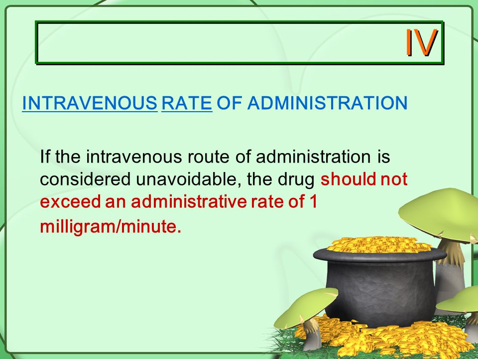 IV INTRAVENOUS RATE OF ADMINISTRATION
