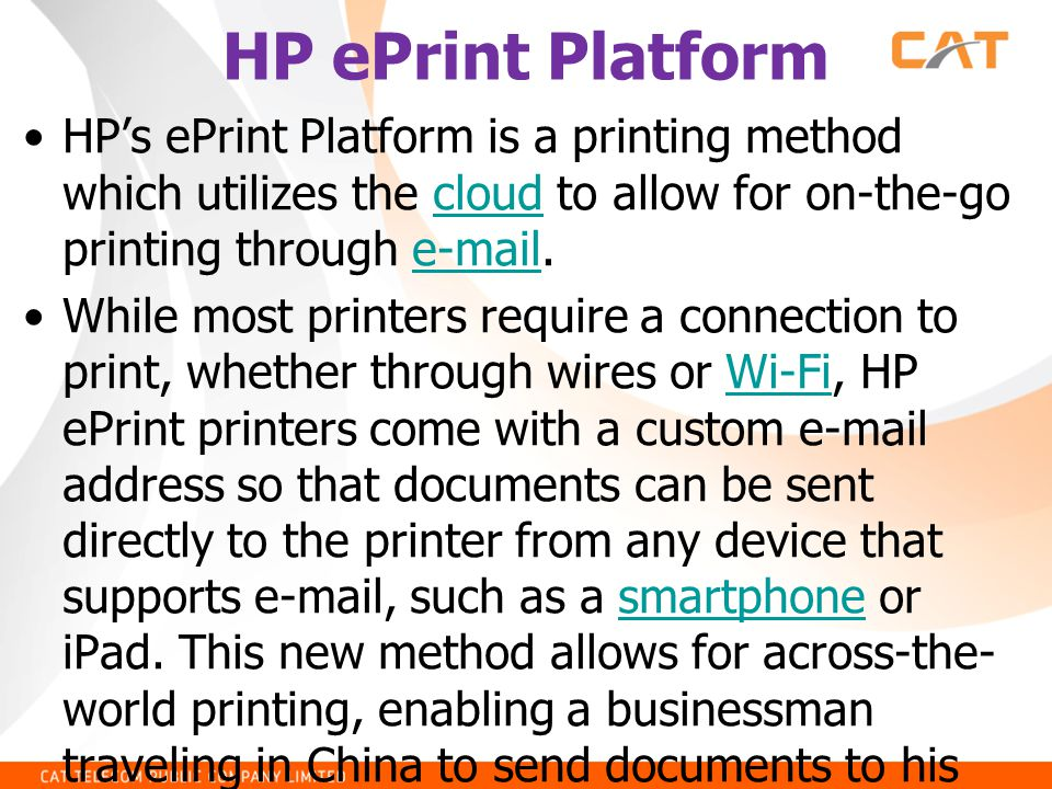 HP ePrint Platform HP's ePrint Platform is a printing method which utilizes the cloud to allow for on-the-go printing through e-mail.