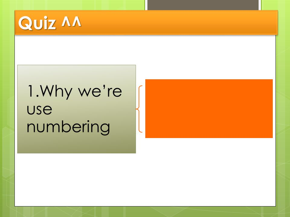 Quiz ^^ 1.Why we're use numbering