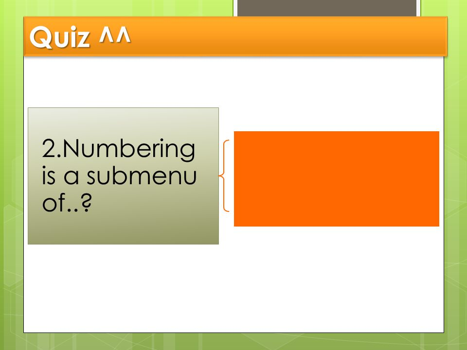 Quiz ^^ 2.Numbering is a submenu of.. Is a tab menu HOME.