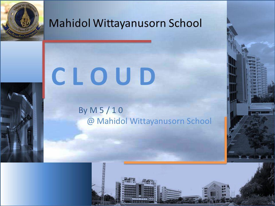 C L O U D Mahidol Wittayanusorn School By M 5 / 1 0