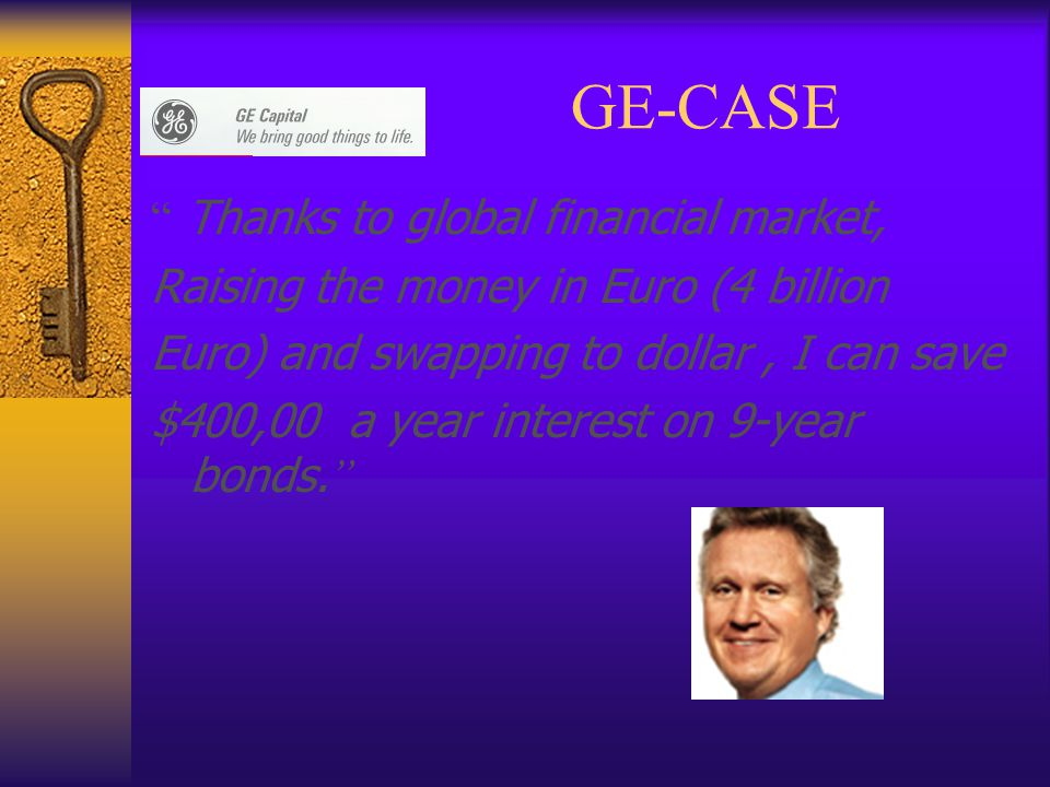GE-CASE Thanks to global financial market,
