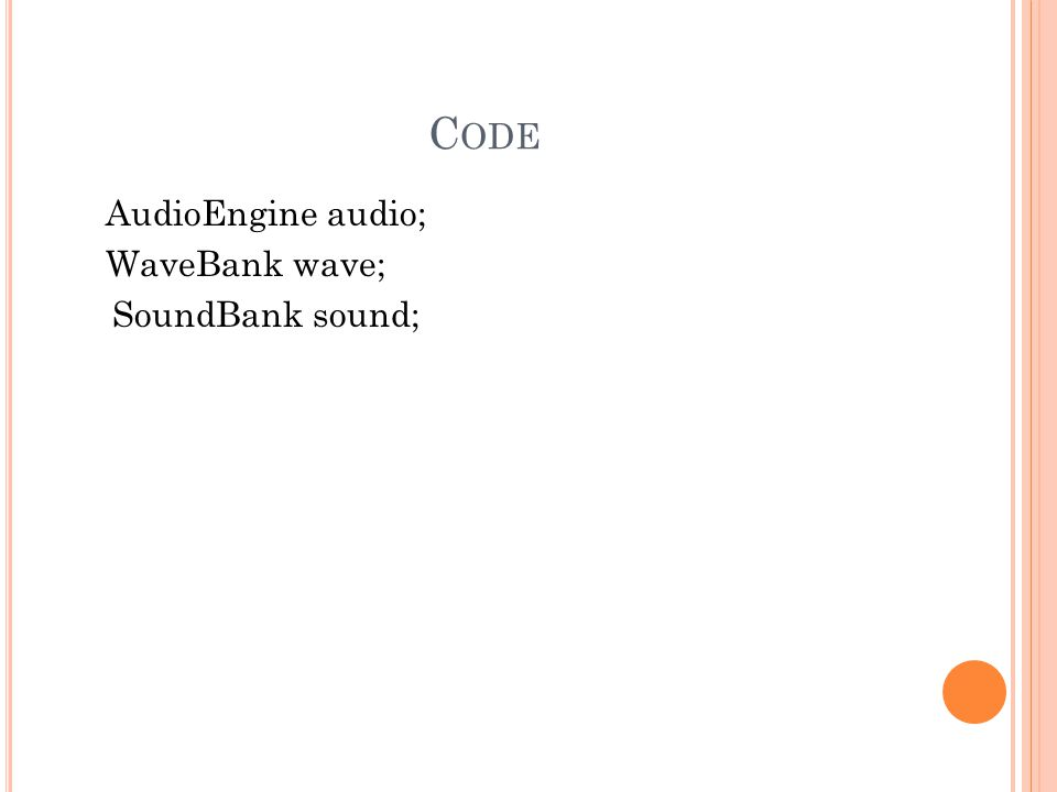 Code AudioEngine audio; WaveBank wave; SoundBank sound;