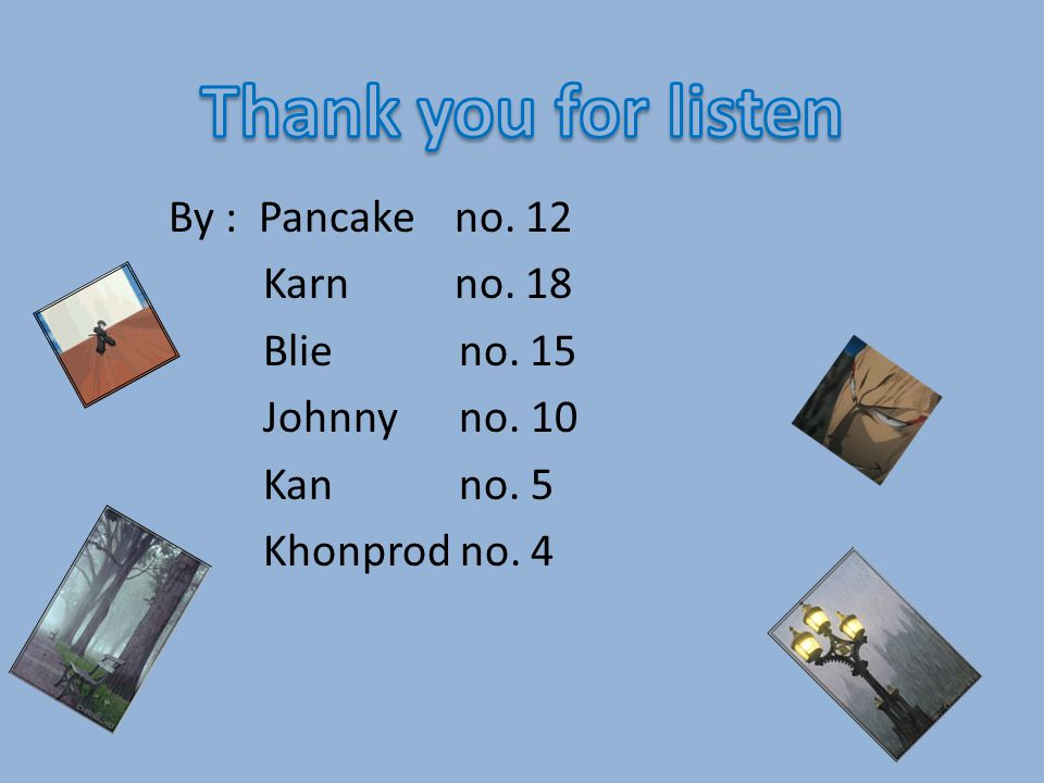 Thank you for listen By : Pancake no. 12 Karn no.