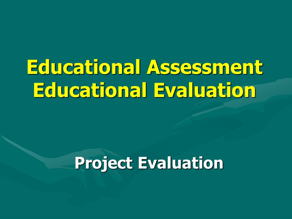 Educational Assessment Educational Evaluation