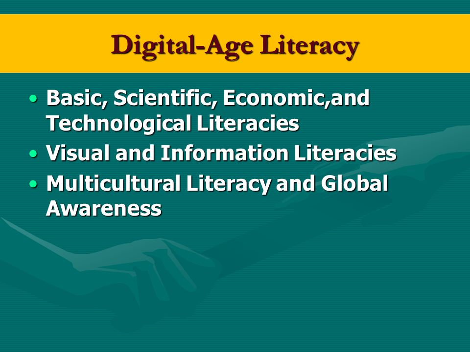 Digital-Age Literacy Basic, Scientific, Economic,and Technological Literacies. Visual and Information Literacies.