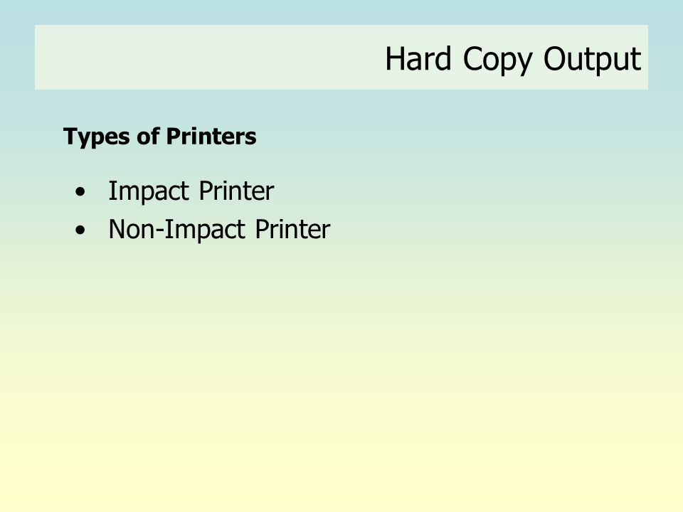 Hard Copy Output Types of Printers Impact Printer Non-Impact Printer
