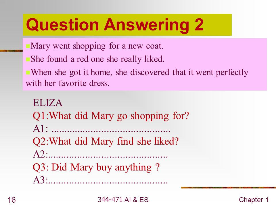 Question Answering 2 ELIZA Q1:What did Mary go shopping for