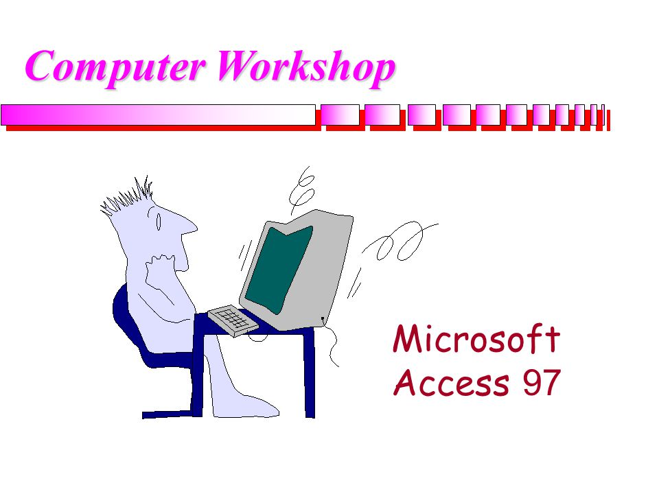 Computer Workshop Microsoft Access 97