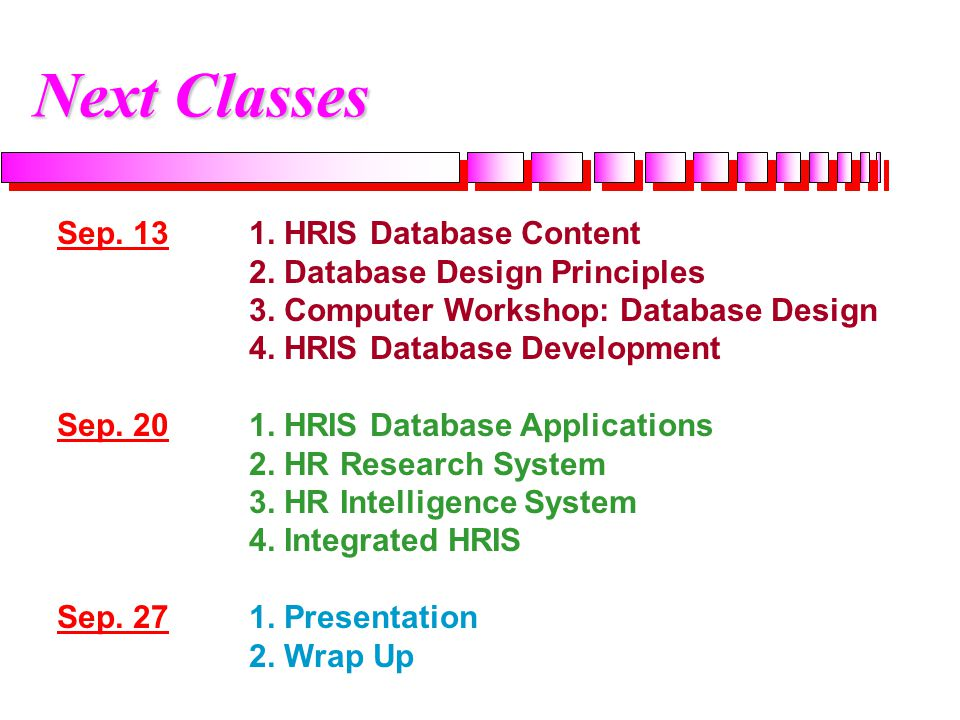Next Classes Sep. 13 1. HRIS Database Content