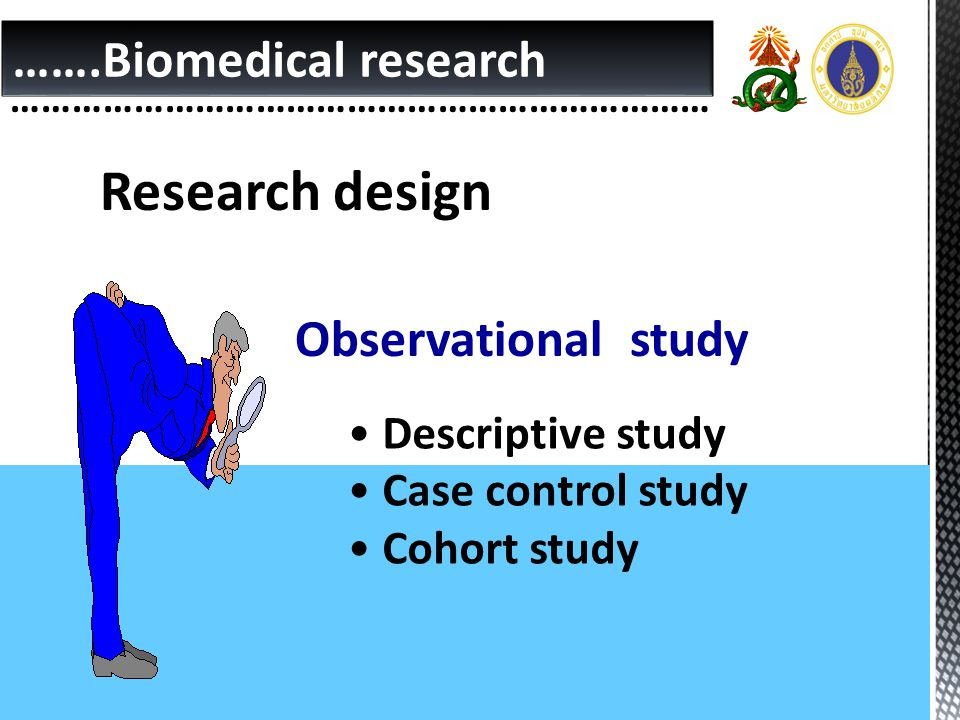 Research design …….Biomedical research Observational study