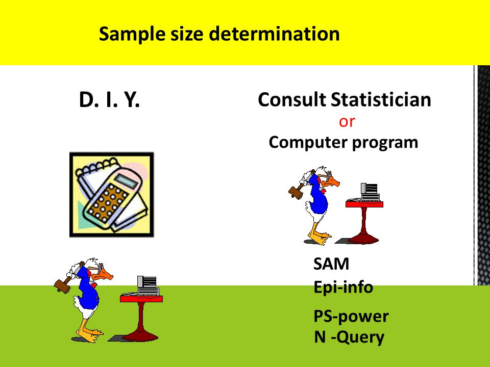 D. I. Y. Sample size determination Consult Statistician or