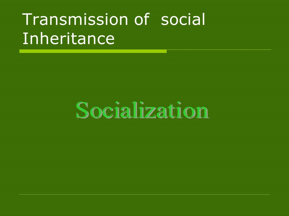 Transmission of social Inheritance