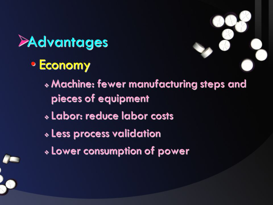 Advantages Economy. Machine: fewer manufacturing steps and pieces of equipment. Labor: reduce labor costs.