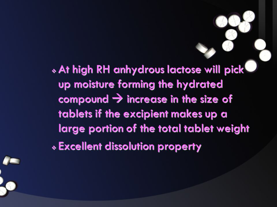 At high RH anhydrous lactose will pick up moisture forming the hydrated compound  increase in the size of tablets if the excipient makes up a large portion of the total tablet weight