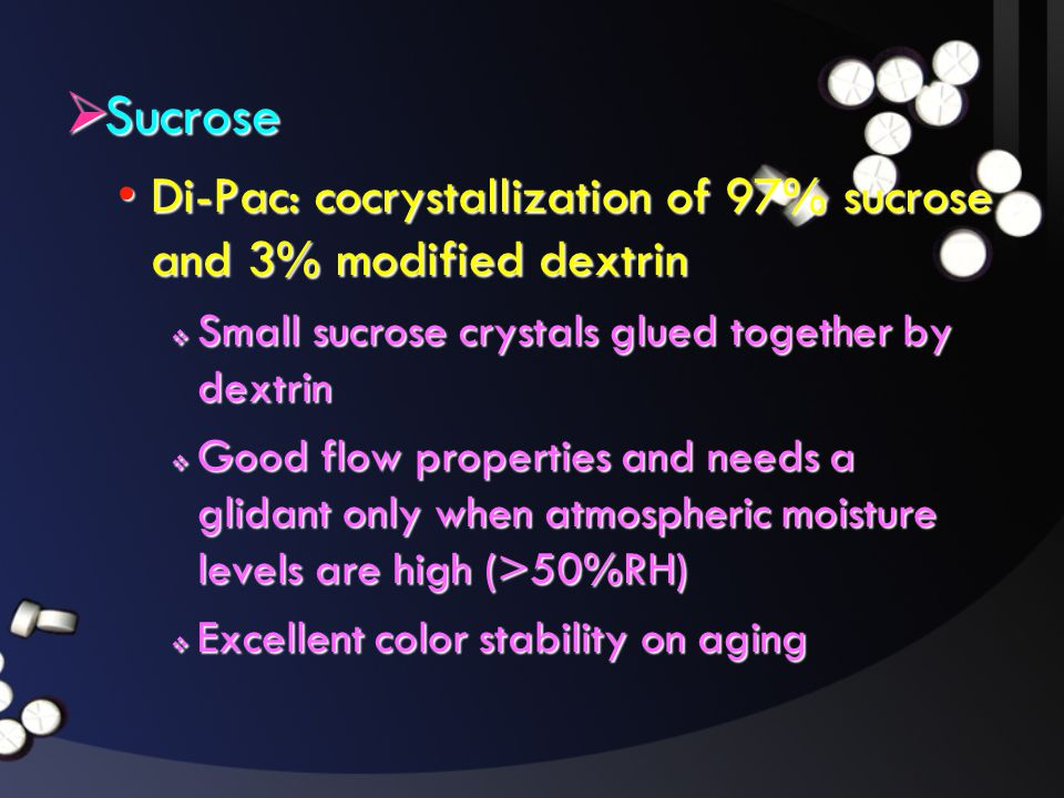 Sucrose Di-Pac: cocrystallization of 97% sucrose and 3% modified dextrin. Small sucrose crystals glued together by dextrin.