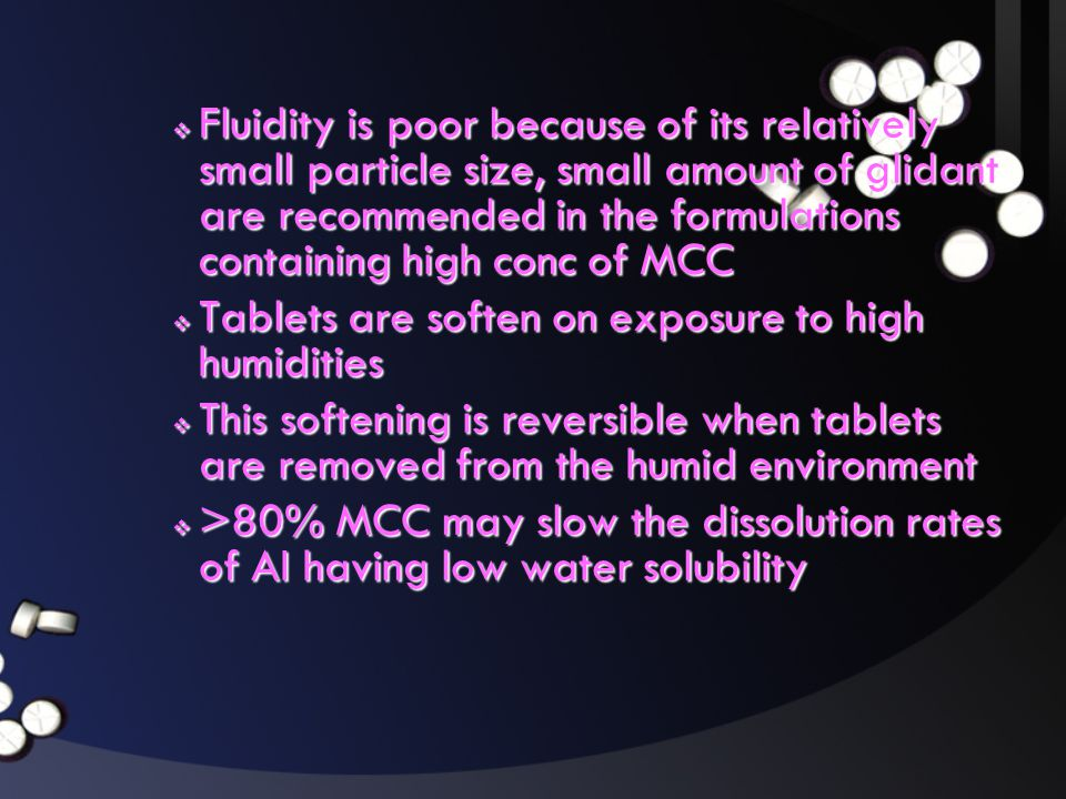 Fluidity is poor because of its relatively small particle size, small amount of glidant are recommended in the formulations containing high conc of MCC